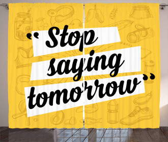 Stop Saying Tomorrow Curtain