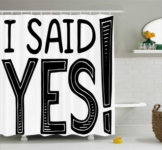 I Said Yes Quote Shower Curtain