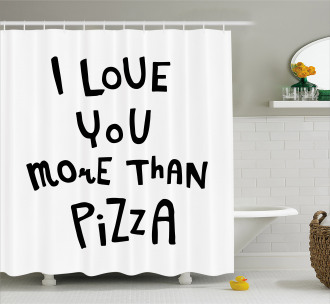 Love You More Than Pizza Shower Curtain