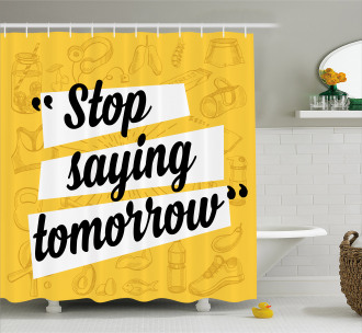 Stop Saying Tomorrow Shower Curtain