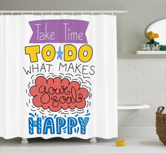 Make Your Soul Happy Shower Curtain